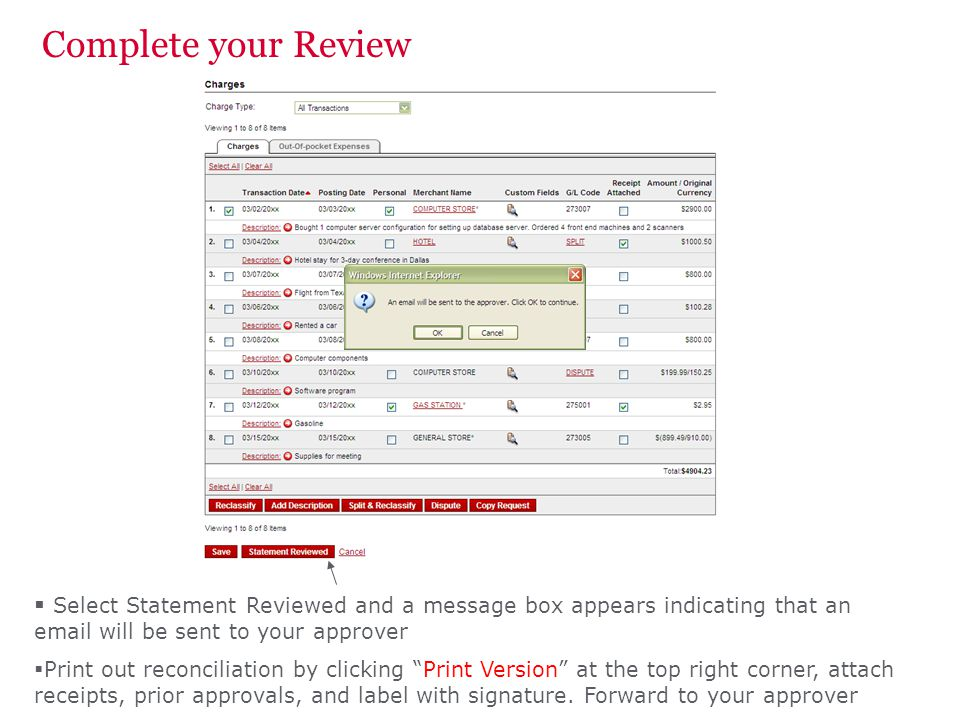 Complete your Review Select Statement Reviewed and a message box appears indicating that an email will be sent to your approver Print out reconciliation by clicking Print Version at the top right corner, attach receipts, prior approvals, and label with signature.