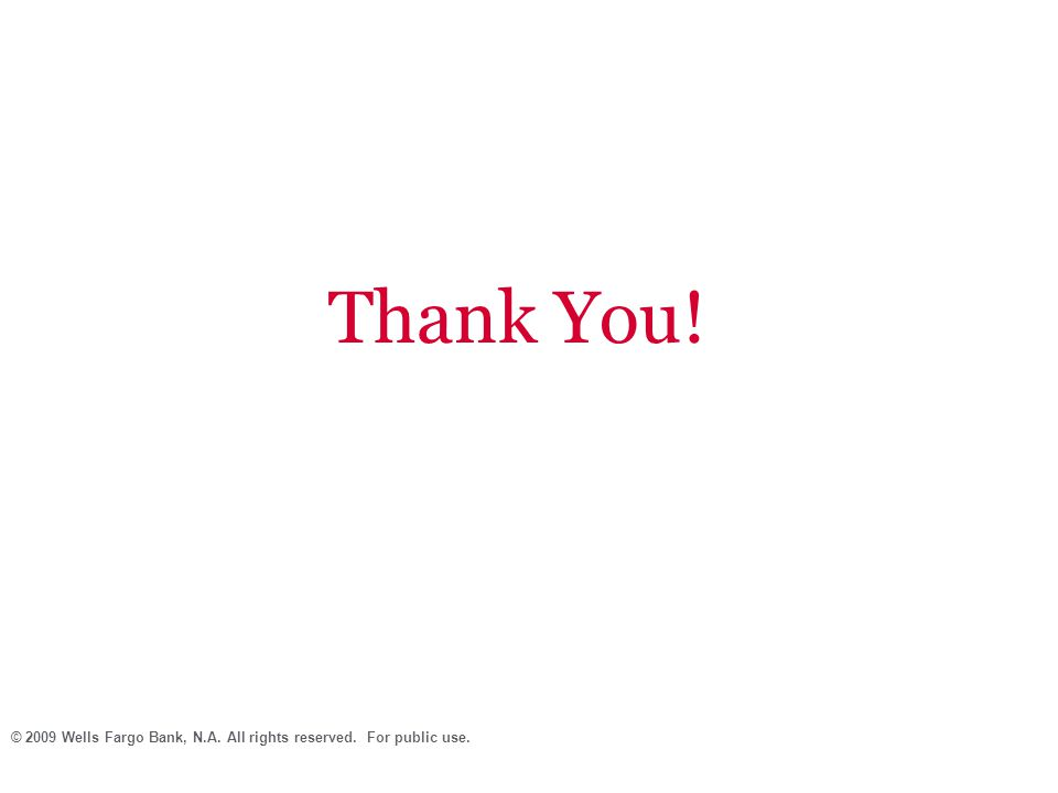 Thank You! © 2009 Wells Fargo Bank, N.A. All rights reserved. For public use.