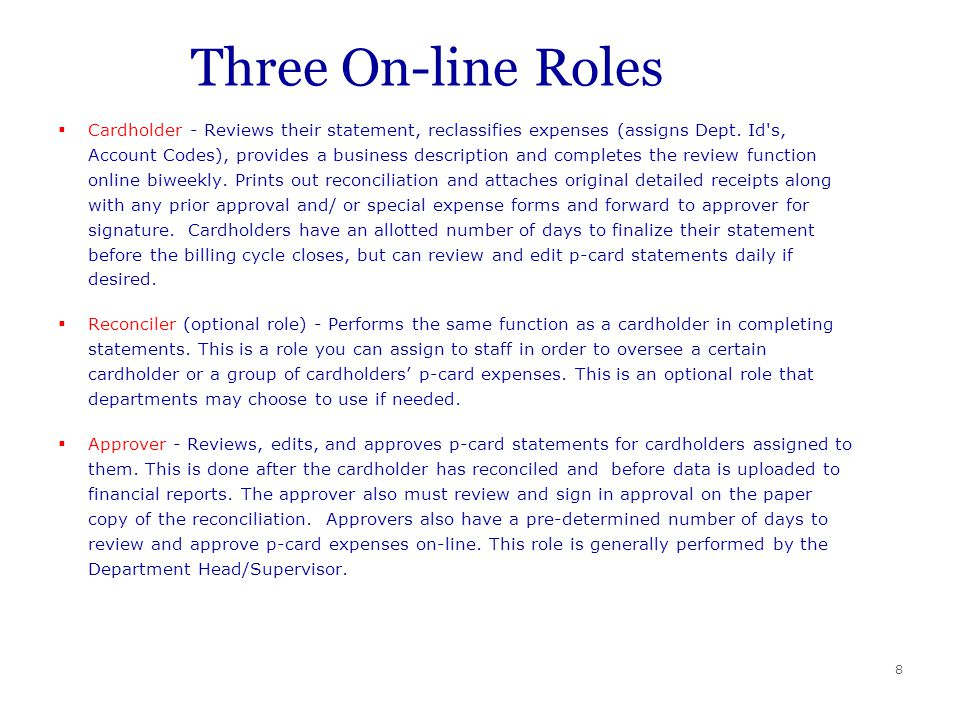 8 Three On-line Roles Cardholder - Reviews their statement, reclassifies expenses (assigns Dept.
