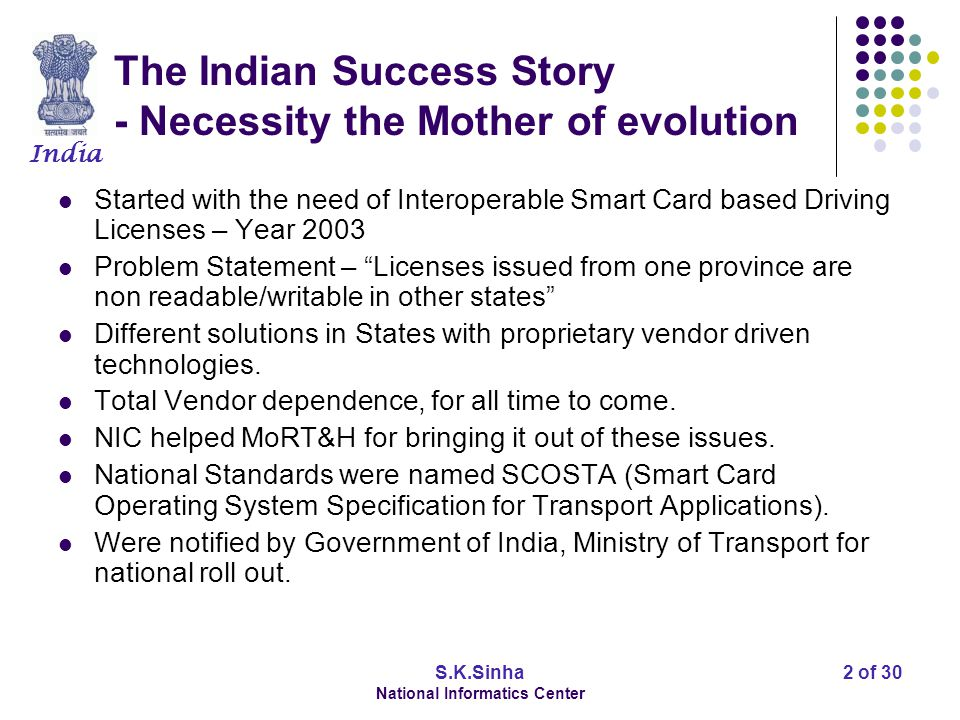 India S.K.Sinha National Informatics Center 2 of 30 The Indian Success Story - Necessity the Mother of evolution Started with the need of Interoperabl