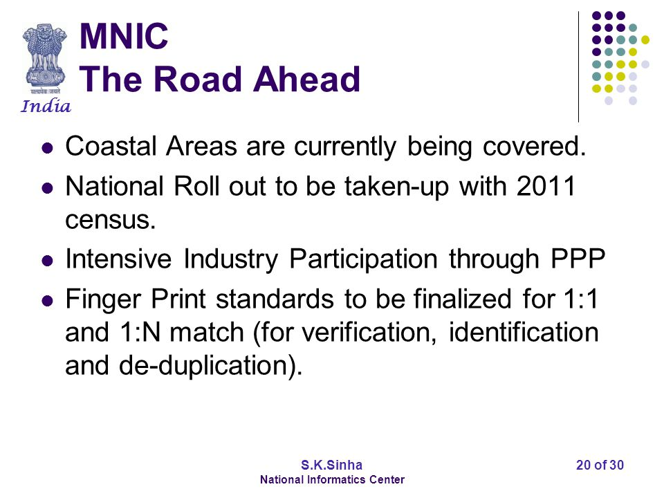 India S.K.Sinha National Informatics Center 20 of 30 MNIC The Road Ahead Coastal Areas are currently being covered.
