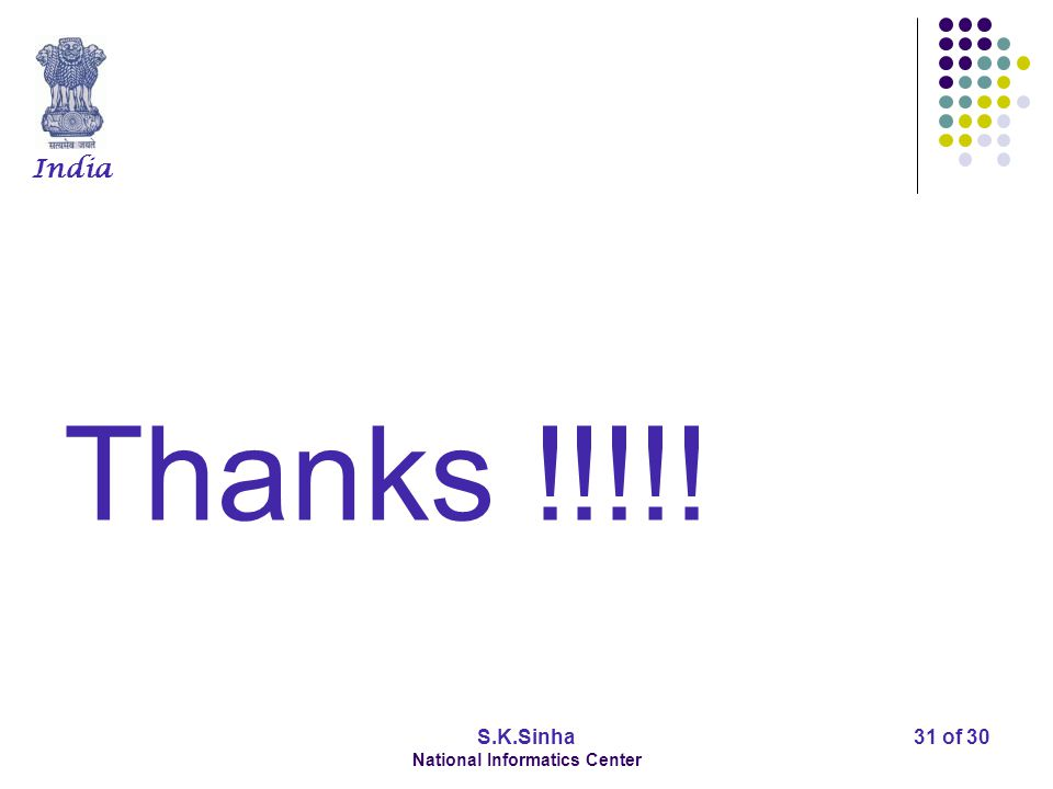 India S.K.Sinha National Informatics Center 31 of 30 Thanks !!!!!