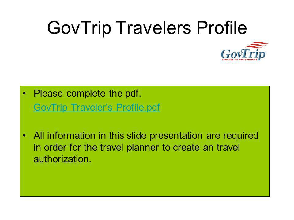 GovTrip Travelers Profile Please complete the pdf.