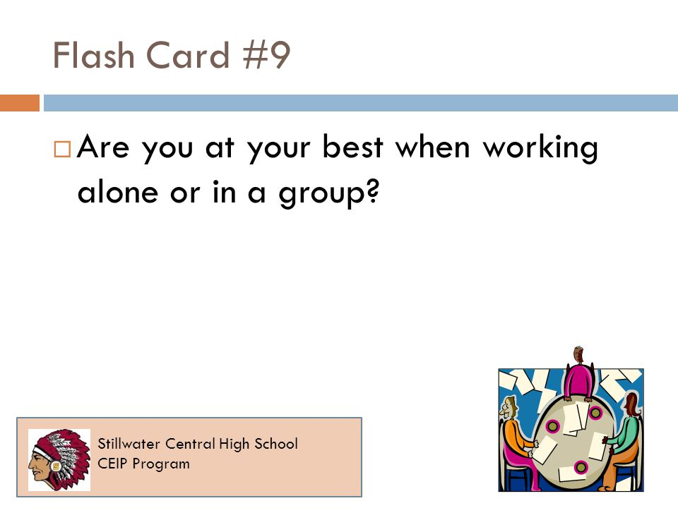 Flash Card #9 Are you at your best when working alone or in a group.
