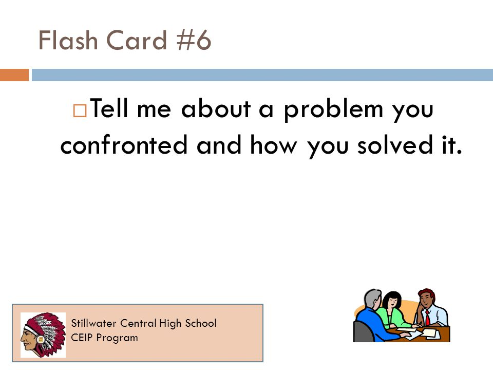 Flash Card #6 Tell me about a problem you confronted and how you solved it.