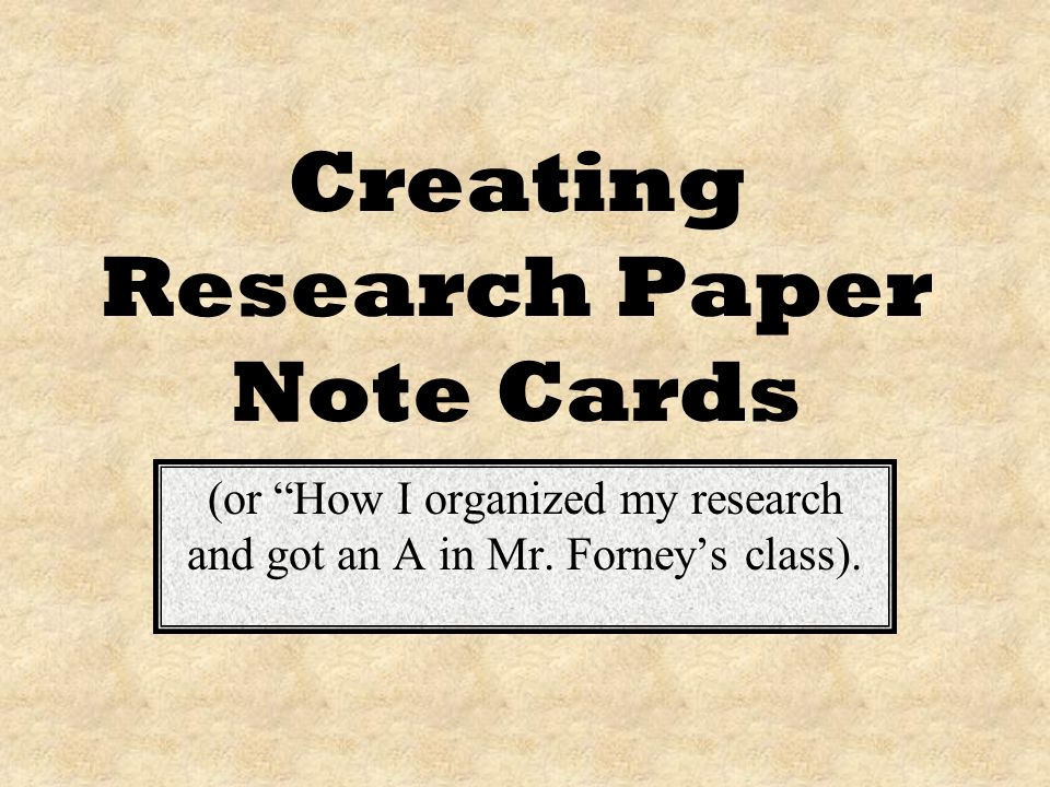 Creating Research Paper Note Cards (or How I organized my research and got an A in Mr.