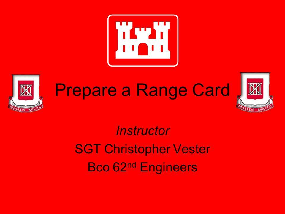 Prepare a Range Card Instructor SGT Christopher Vester Bco 62 nd Engineers