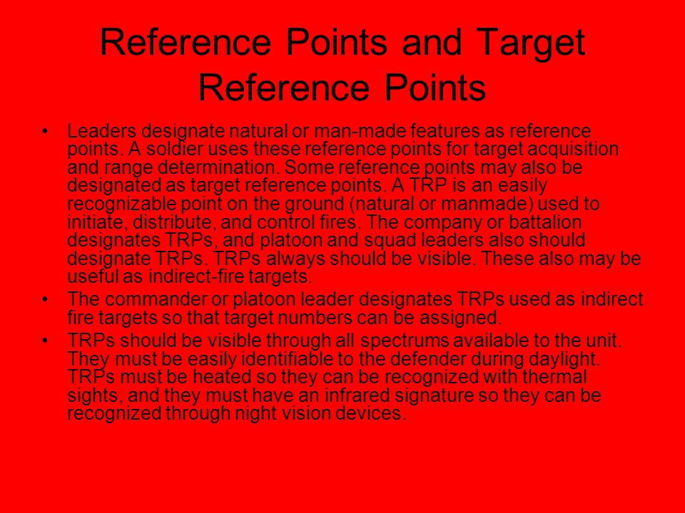 Reference Points and Target Reference Points Leaders designate natural or man-made features as reference points. A soldier uses these reference points