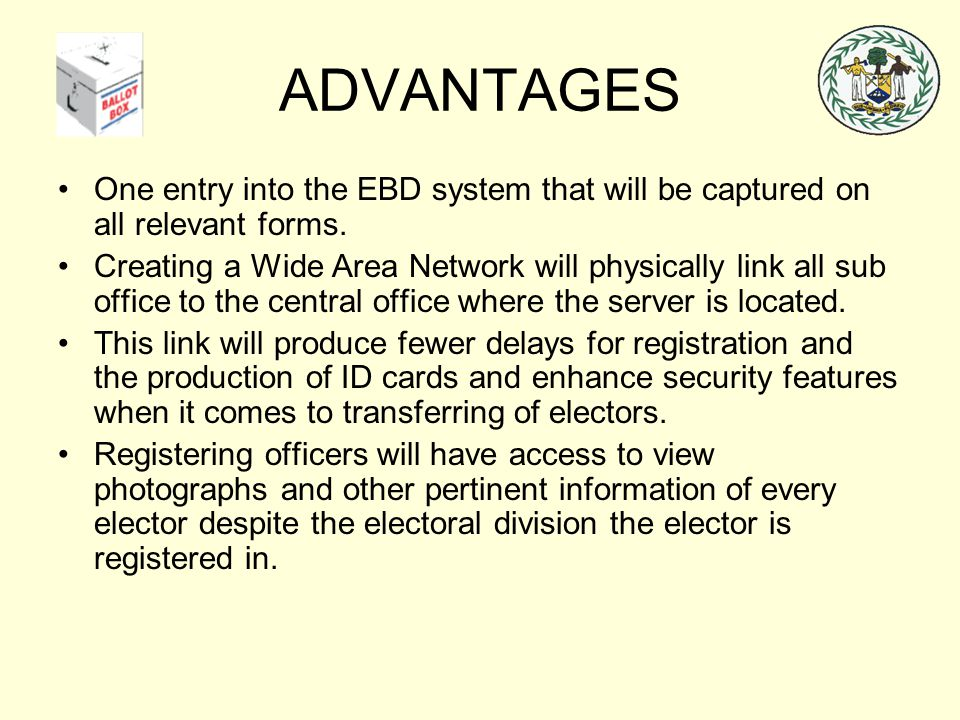 One entry into the EBD system that will be captured on all relevant forms. Creating a Wide Area Network will physically link all sub office to the cen