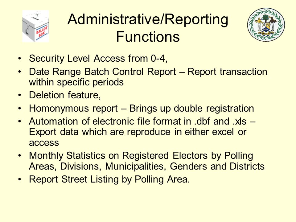 Administrative/Reporting Functions Security Level Access from 0-4, Date Range Batch Control Report – Report transaction within specific periods Deleti