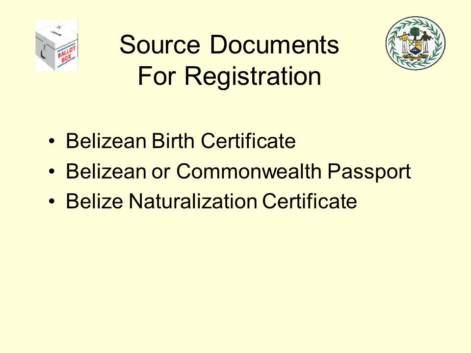 Source Documents For Registration Belizean Birth Certificate Belizean or Commonwealth Passport Belize Naturalization Certificate