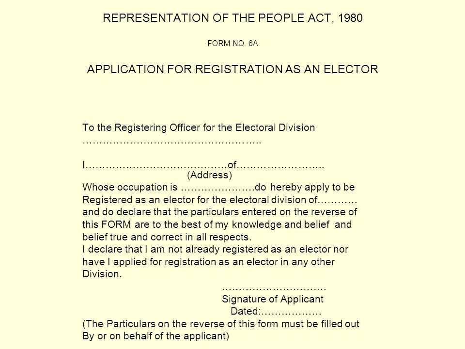 REPRESENTATION OF THE PEOPLE ACT, 1980 FORM NO. 6A APPLICATION FOR REGISTRATION AS AN ELECTOR To the Registering Officer for the Electoral Division ……