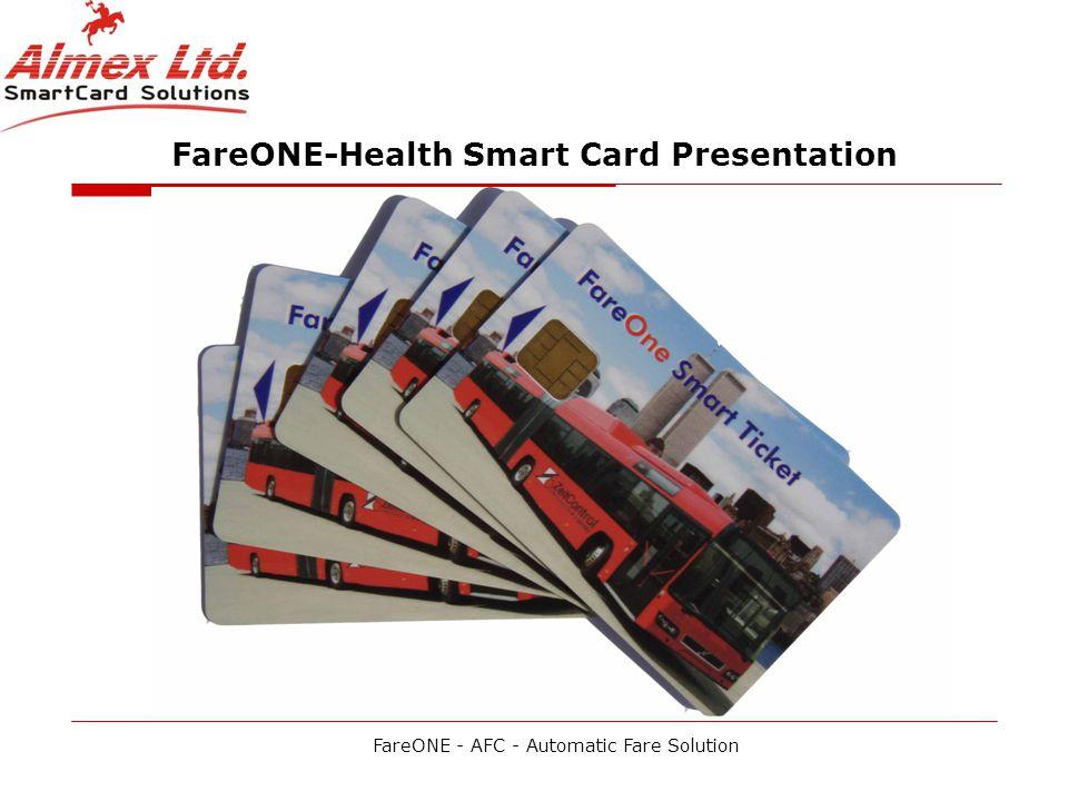 FareONE-Health Smart Card Presentation FareONE - AFC - Automatic Fare Solution