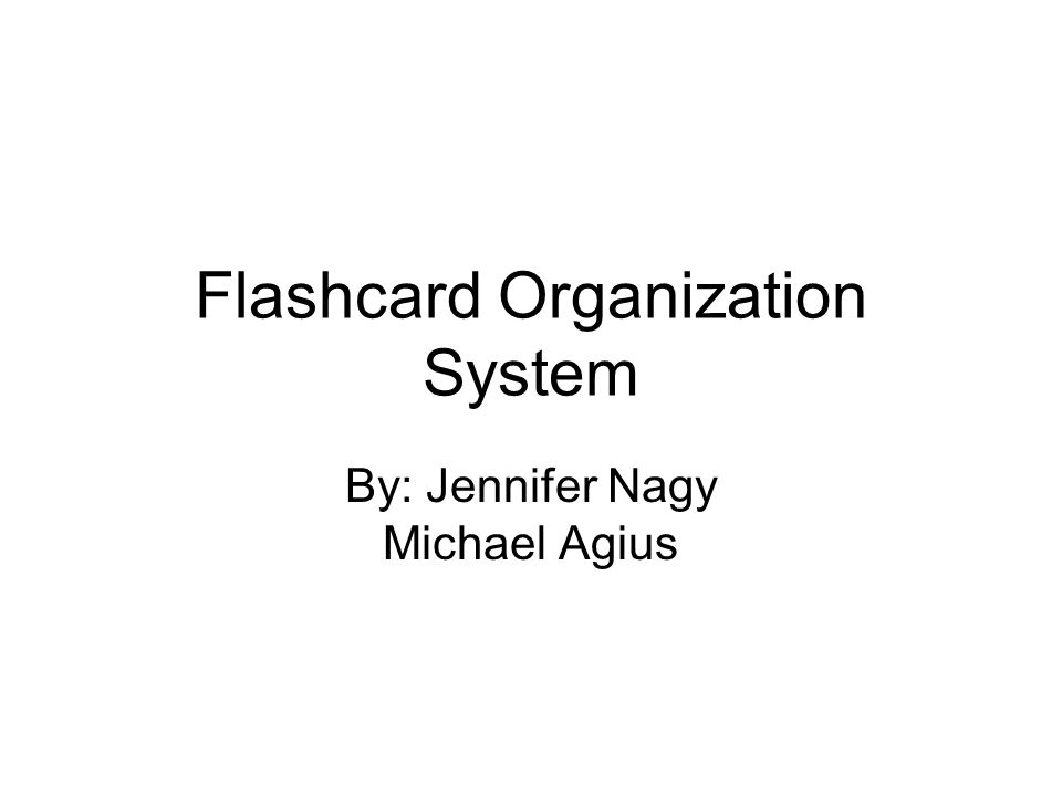 Flashcard Organization System By: Jennifer Nagy Michael Agius