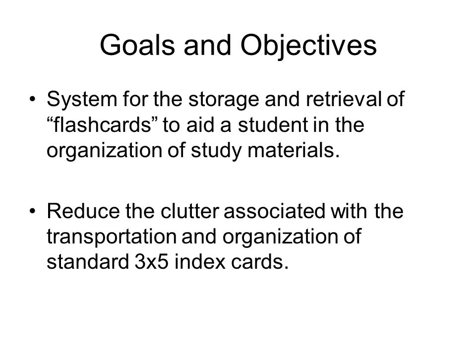Goals and Objectives System for the storage and retrieval of flashcards to aid a student in the organization of study materials.
