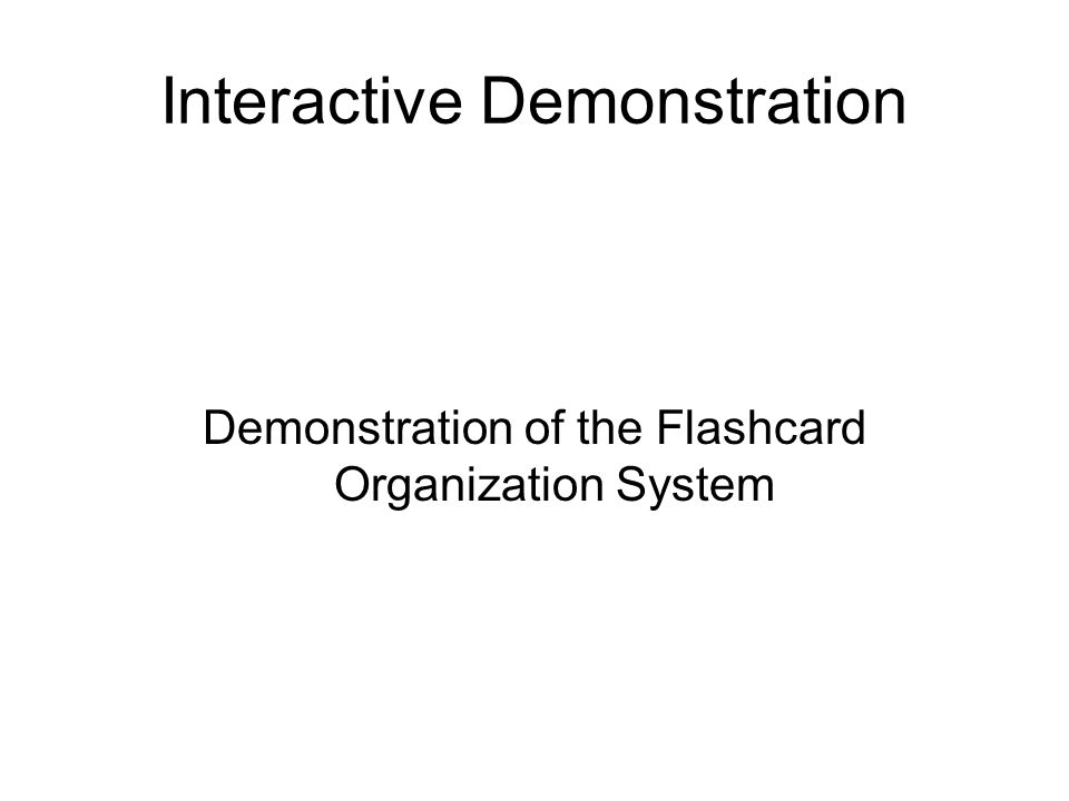 Interactive Demonstration Demonstration of the Flashcard Organization System