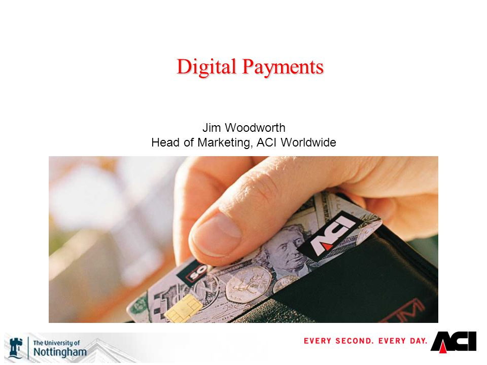 Digital Payments Jim Woodworth Head of Marketing, ACI Worldwide