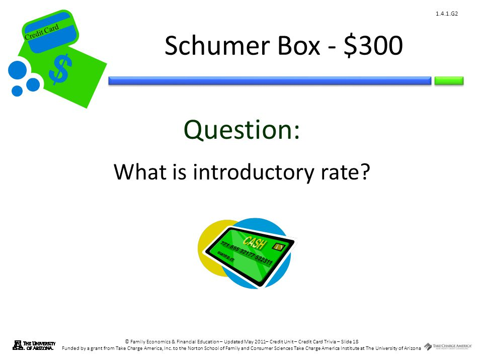 © Family Economics & Financial Education – Updated May 2011– Credit Unit – Credit Card Trivia – Slide 18 Funded by a grant from Take Charge America, Inc.