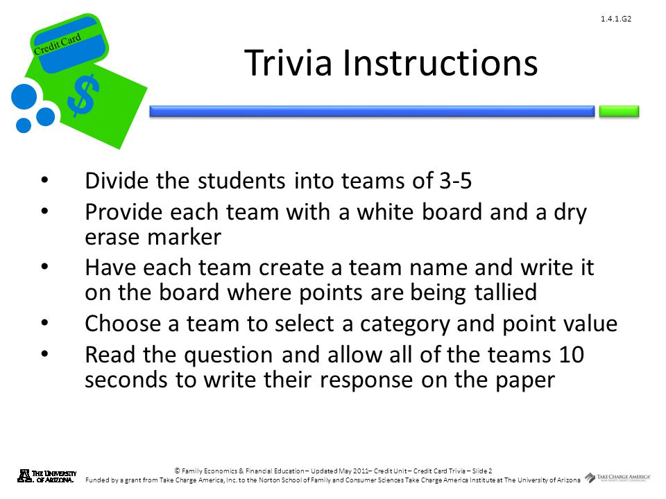 © Family Economics & Financial Education – Updated May 2011– Credit Unit – Credit Card Trivia – Slide 13 Funded by a grant from Take Charge America, Inc.