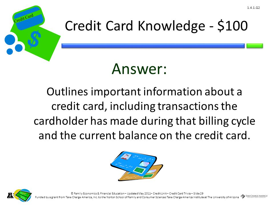 © Family Economics & Financial Education – Updated May 2011– Credit Unit – Credit Card Trivia – Slide 29 Funded by a grant from Take Charge America, Inc.
