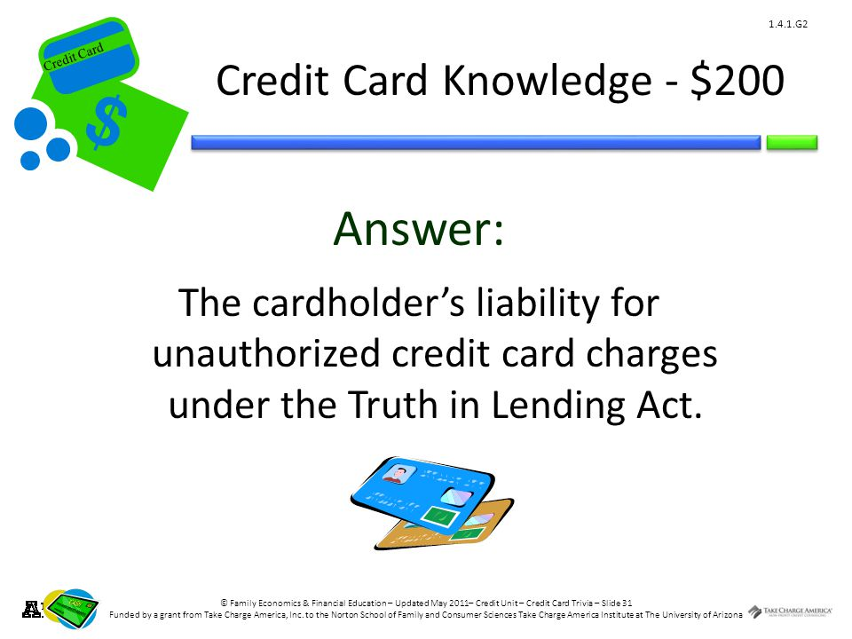 © Family Economics & Financial Education – Updated May 2011– Credit Unit – Credit Card Trivia – Slide 31 Funded by a grant from Take Charge America, Inc.