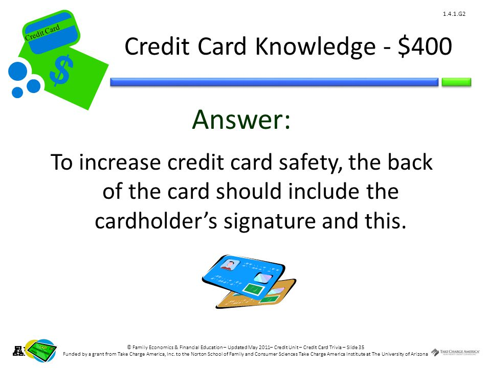 © Family Economics & Financial Education – Updated May 2011– Credit Unit – Credit Card Trivia – Slide 35 Funded by a grant from Take Charge America, Inc.