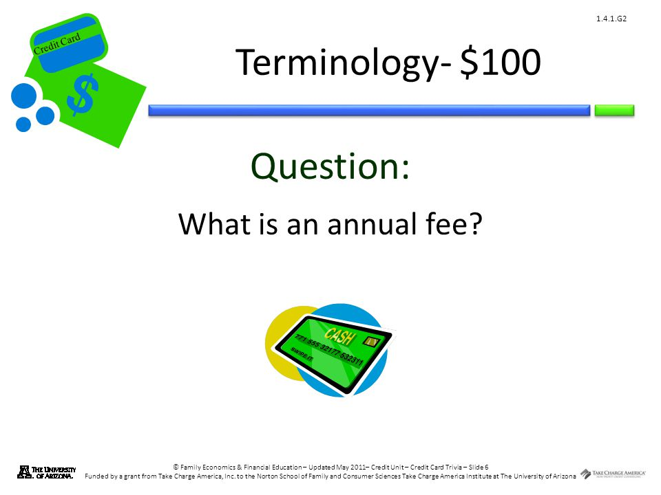 © Family Economics & Financial Education – Updated May 2011– Credit Unit – Credit Card Trivia – Slide 6 Funded by a grant from Take Charge America, Inc.