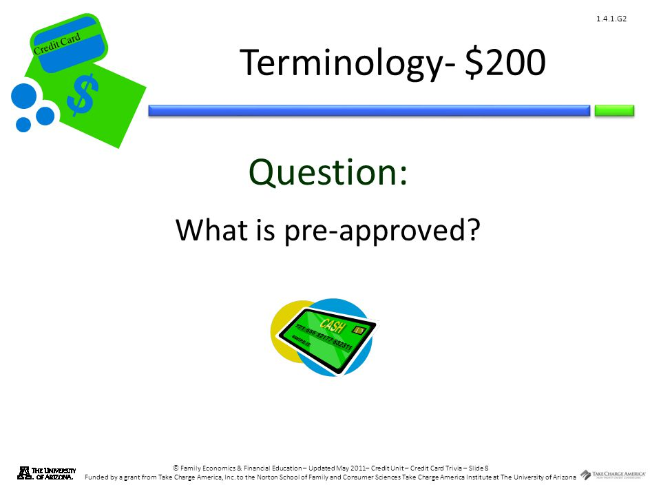 © Family Economics & Financial Education – Updated May 2011– Credit Unit – Credit Card Trivia – Slide 8 Funded by a grant from Take Charge America, Inc.