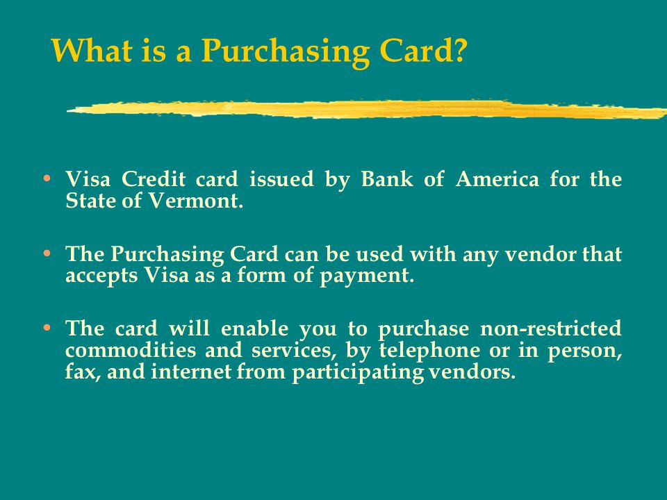What is a Purchasing Card. Visa Credit card issued by Bank of America for the State of Vermont.