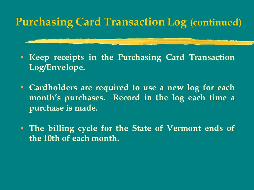Purchasing Card Transaction Log (continued) Keep receipts in the Purchasing Card Transaction Log/Envelope.
