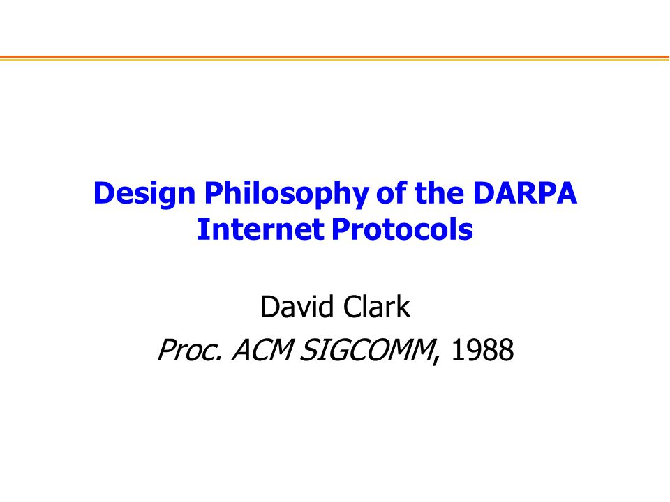 Fundamental Goal Effective technique for multiplexed utilization of existing interconnected networks Concrete objective: connect the ARPAnet and the ARPA packet radio network Must grapple with –Diverse technologies –Separate administrative control