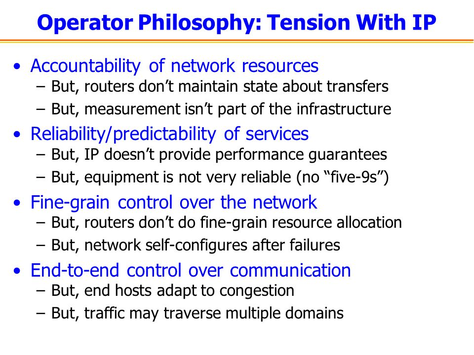 Operator Philosophy: Tension With IP Accountability of network resources –But, routers dont maintain state about transfers –But, measurement isnt part