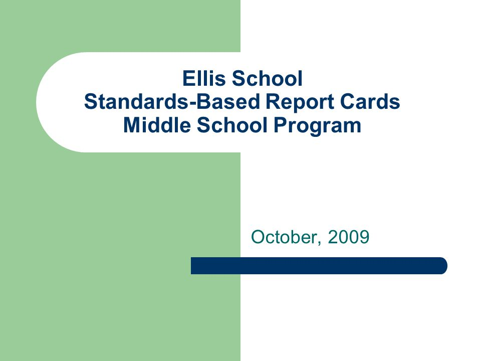 Ellis School Standards-Based Report Cards Middle School Program October, 2009