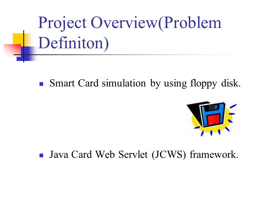 Project Overview(Problem Definiton) Smart Card simulation by using floppy disk.
