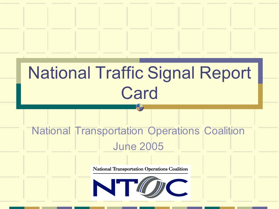 National Traffic Signal Report Card National Transportation Operations Coalition June 2005