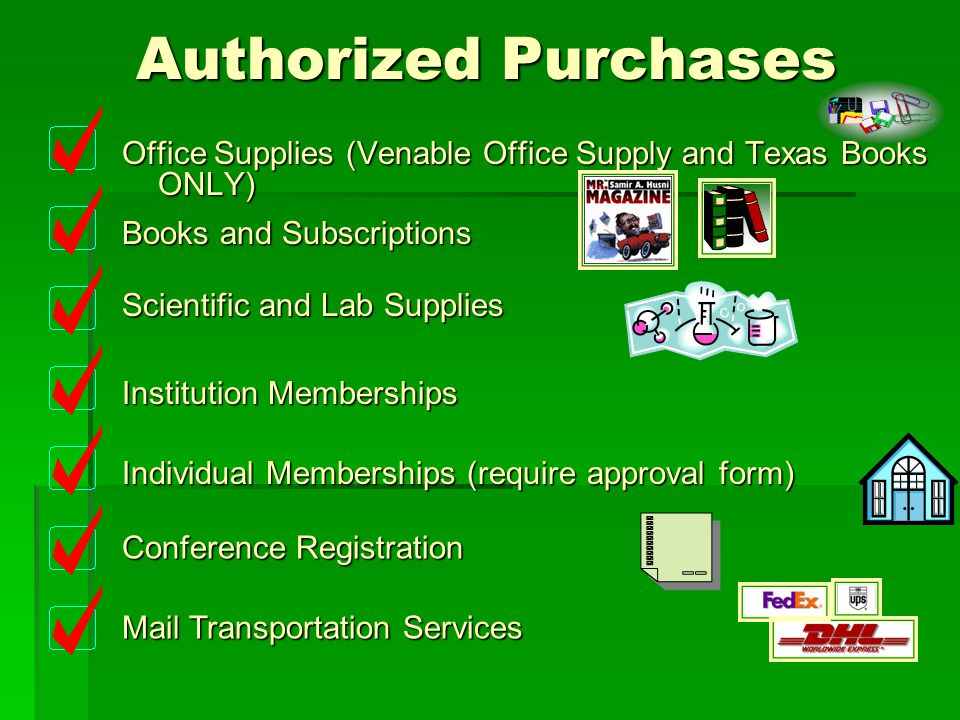 Authorized Purchases Authorized Purchases Office Supplies (Venable Office Supply and Texas Books ONLY) Books and Subscriptions Scientific and Lab Supp