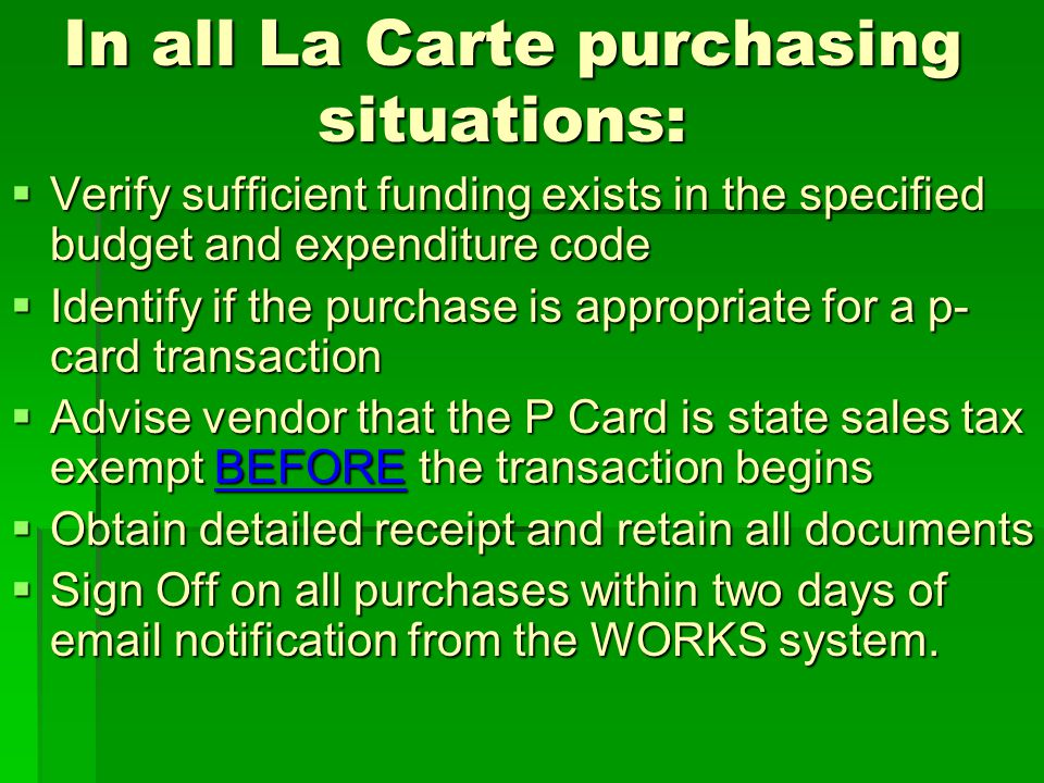 In all La Carte purchasing situations: Verify sufficient funding exists in the specified budget and expenditure code Verify sufficient funding exists