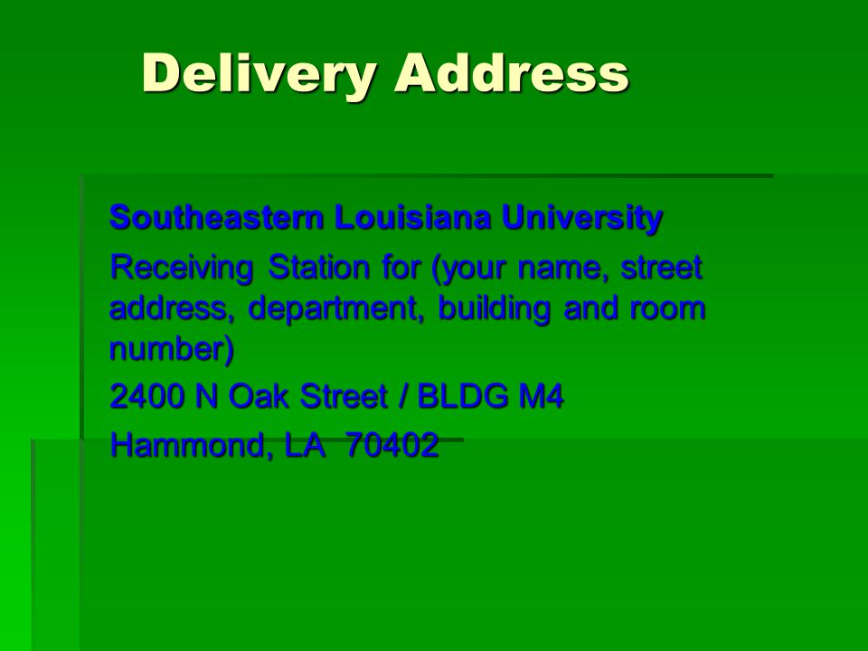 Delivery Address Delivery Address Southeastern Louisiana University Receiving Station for (your name, street address, department, building and room nu