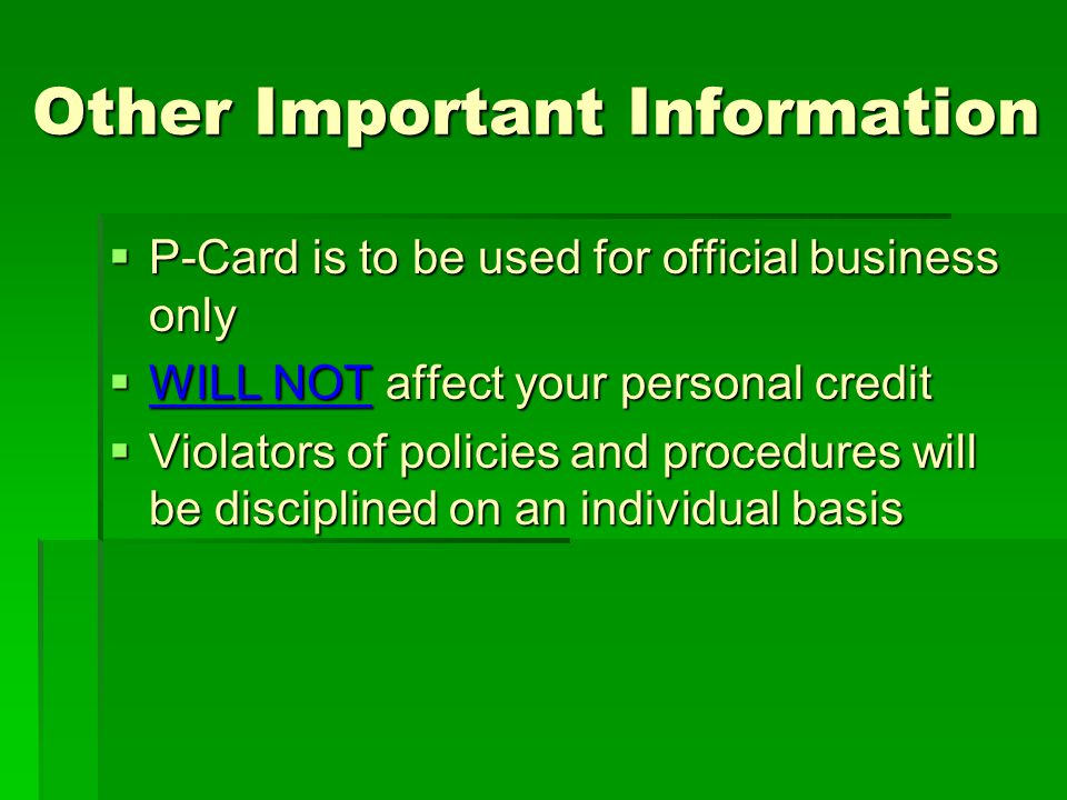 Other Important Information Other Important Information P-Card is to be used for official business only P-Card is to be used for official business onl