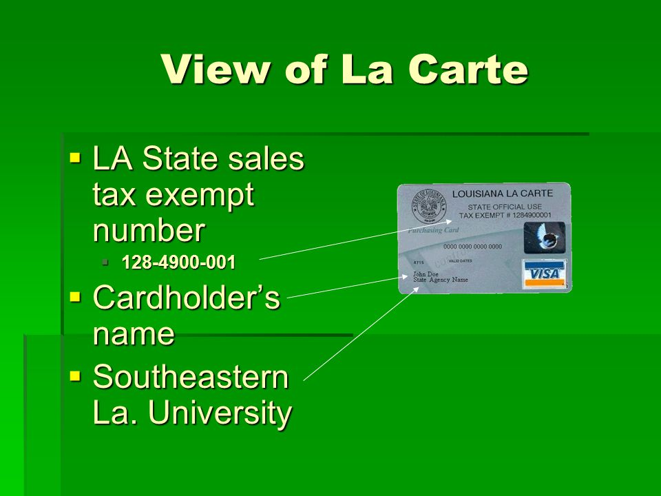 View of La Carte View of La Carte LA State sales tax exempt number LA State sales tax exempt number Cardholders name Cardholders name Southeastern La.