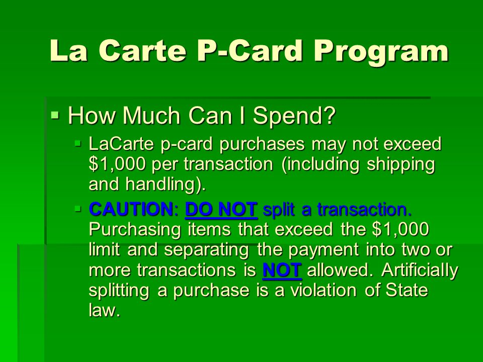 In all La Carte purchasing situations: BEFORE you make a p-card purchase, always ask a vendor if they are a 1099 reportable BEFORE you make a p-card purchase, always ask a vendor if they are a 1099 reportable 1099 reportable vendors are not allowed on the P- Card 1099 reportable vendors are not allowed on the P- Card Guidelines to identify a 1099 reportable: Guidelines to identify a 1099 reportable: Company name is a persons name Company name is a persons name The word Service is in the company name The word Service is in the company name Company name does not have INC., CORP, or PC Company name does not have INC., CORP, or PC