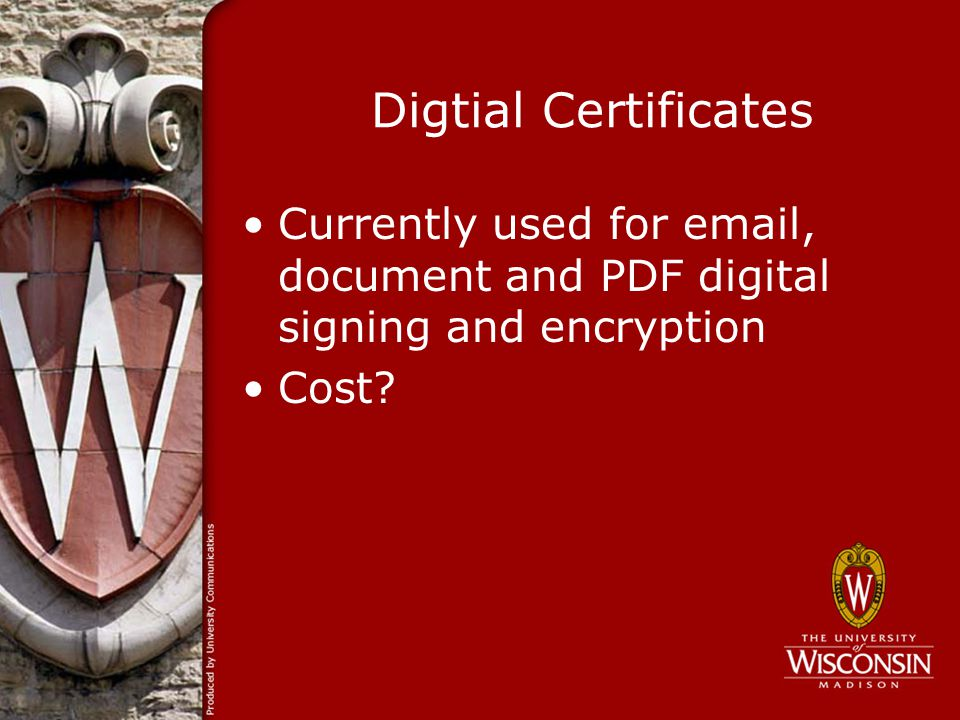 Digtial Certificates Currently used for email, document and PDF digital signing and encryption Cost?