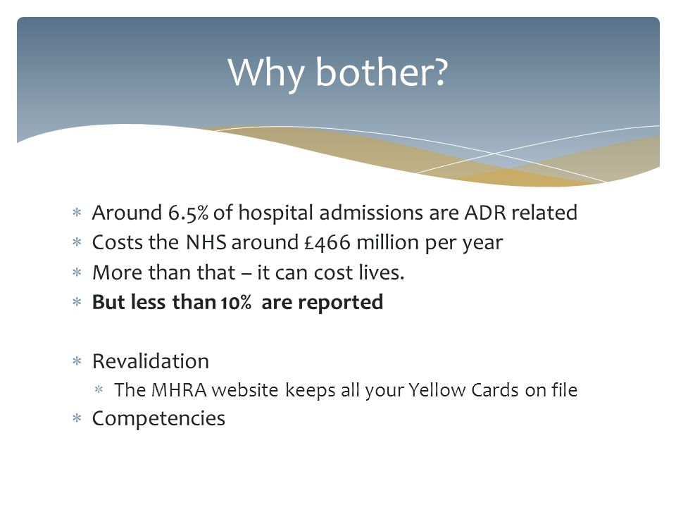 Around 6.5% of hospital admissions are ADR related Costs the NHS around £466 million per year More than that – it can cost lives. But less than 10% ar