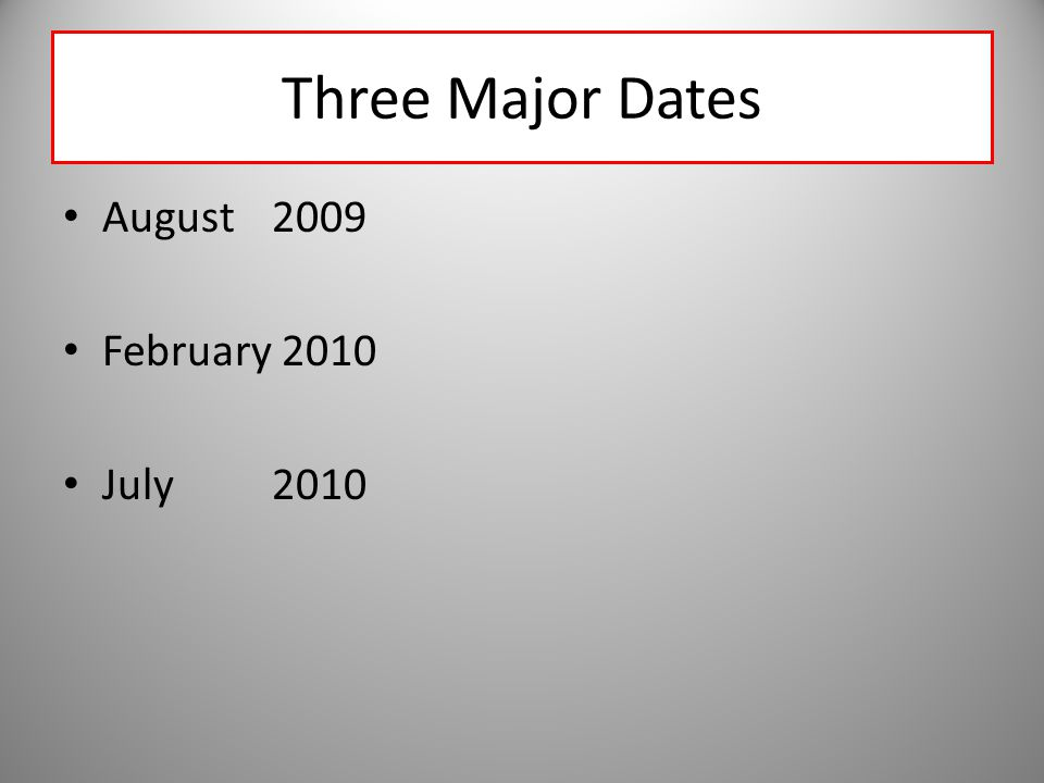 Three Major Dates August2009 February 2010 July2010