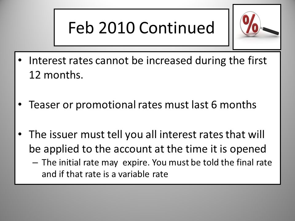 Feb 2010 Continued Interest rates cannot be increased during the first 12 months.