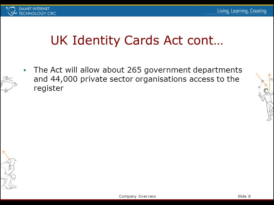 Company OverviewSlide 8 UK Identity Cards Act cont… The Act will allow about 265 government departments and 44,000 private sector organisations access
