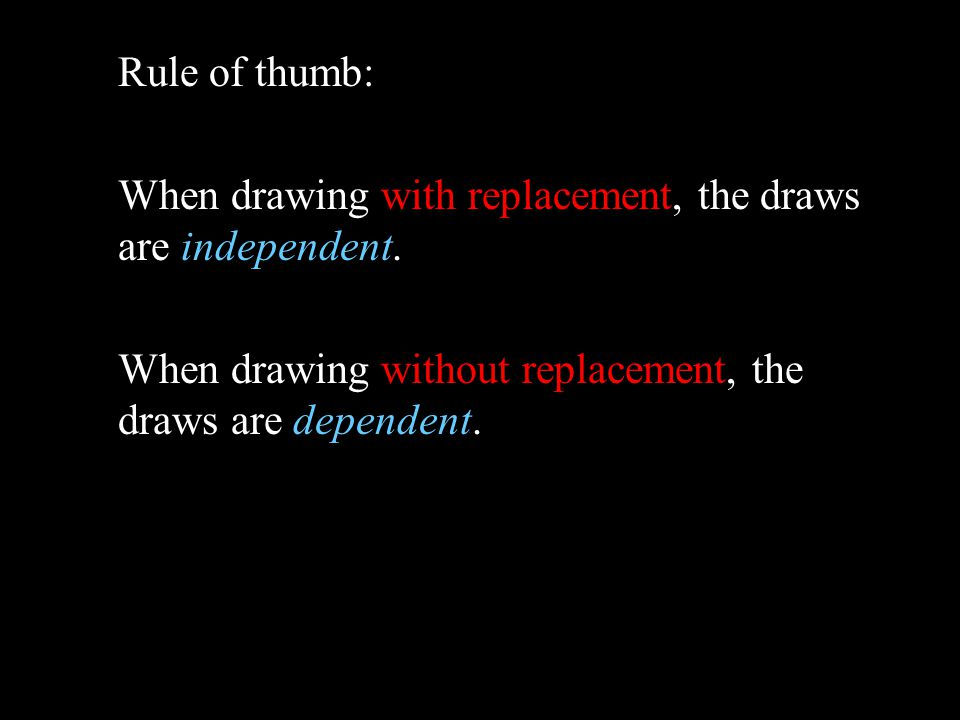 Rule of thumb: When drawing with replacement, the draws are independent.