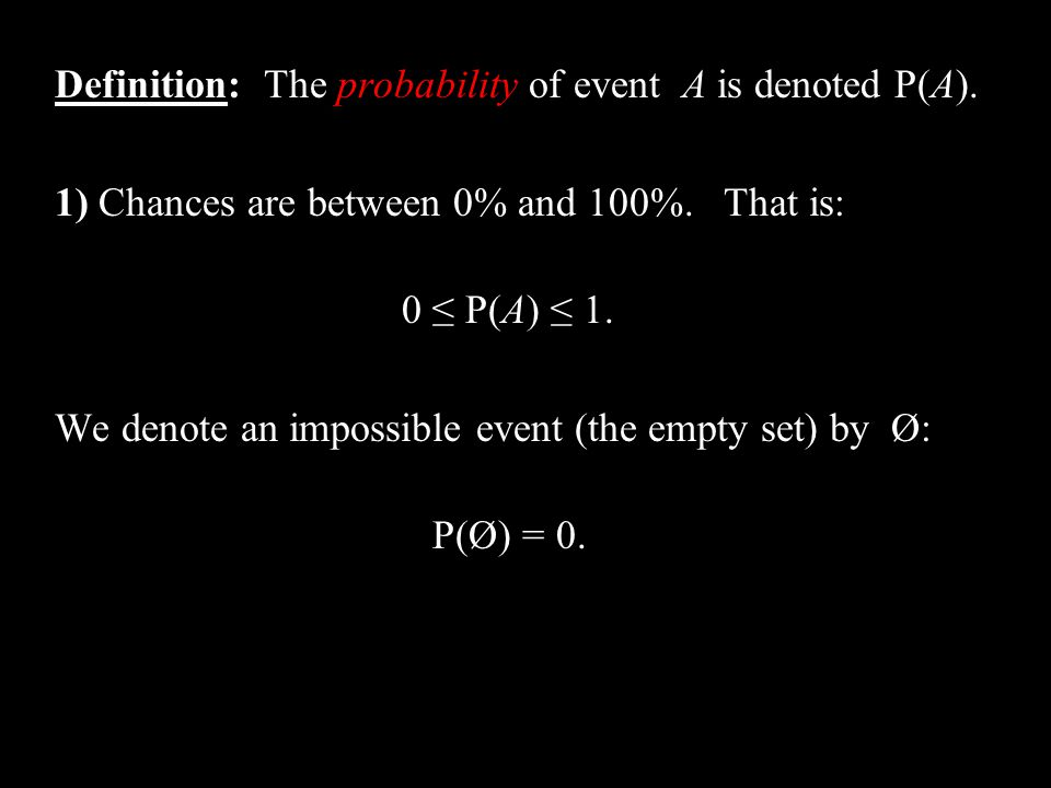 Definition: The probability of event A is denoted P(A).