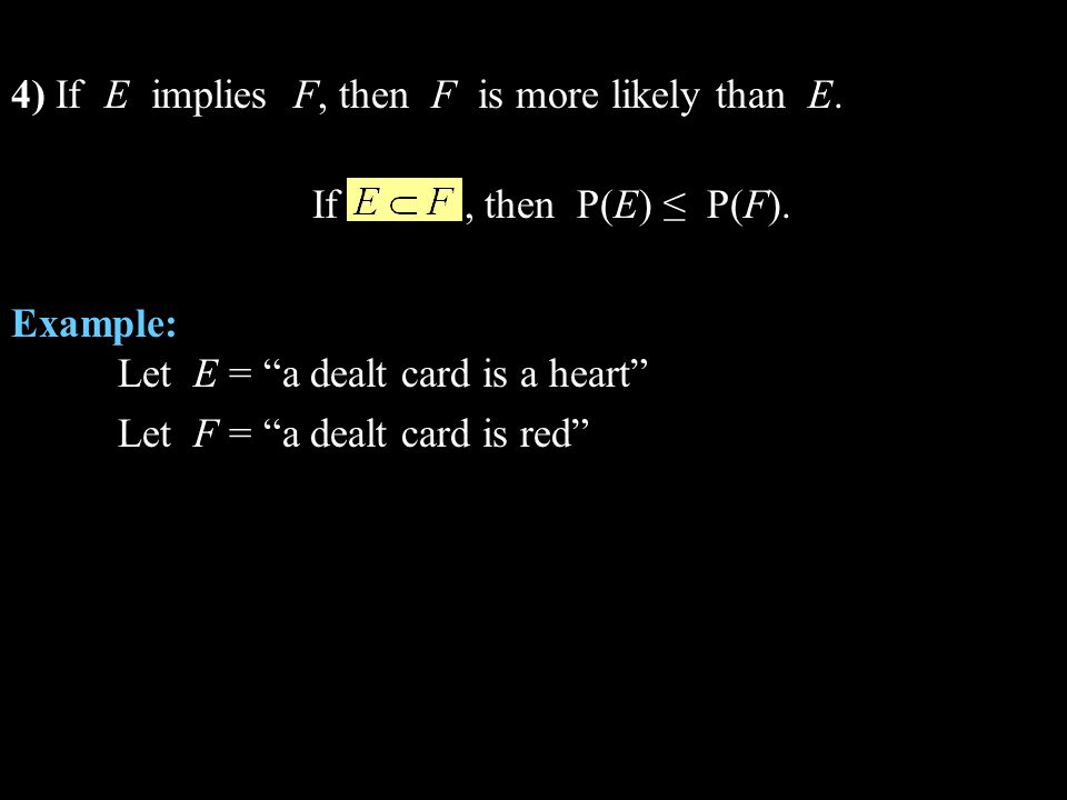 4) If E implies F, then F is more likely than E.If, then P(E) P(F).