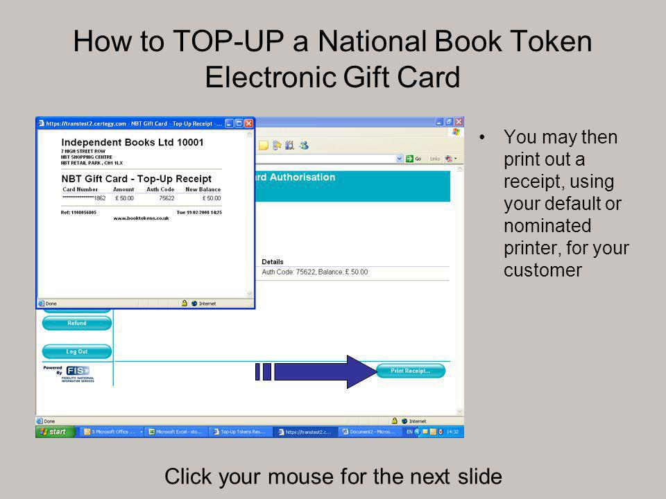 How to TOP-UP a National Book Token Electronic Gift Card You may then print out a receipt, using your default or nominated printer, for your customer Click your mouse for the next slide